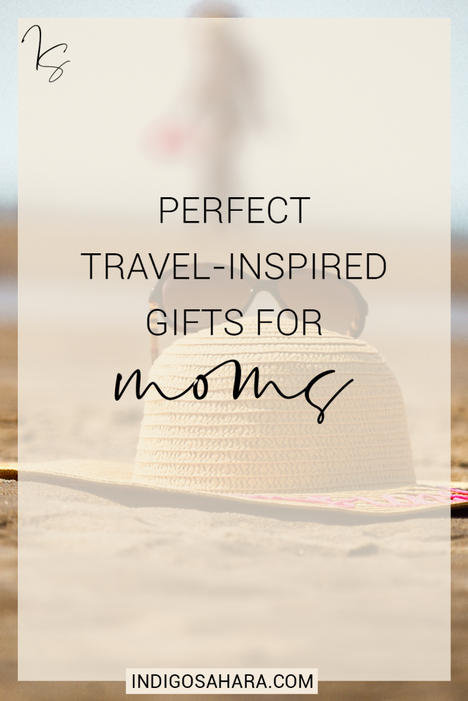 Perfect Travel-Inspired Gifts for Moms | Indigo Sahara | Travel & Lifestyle Blog