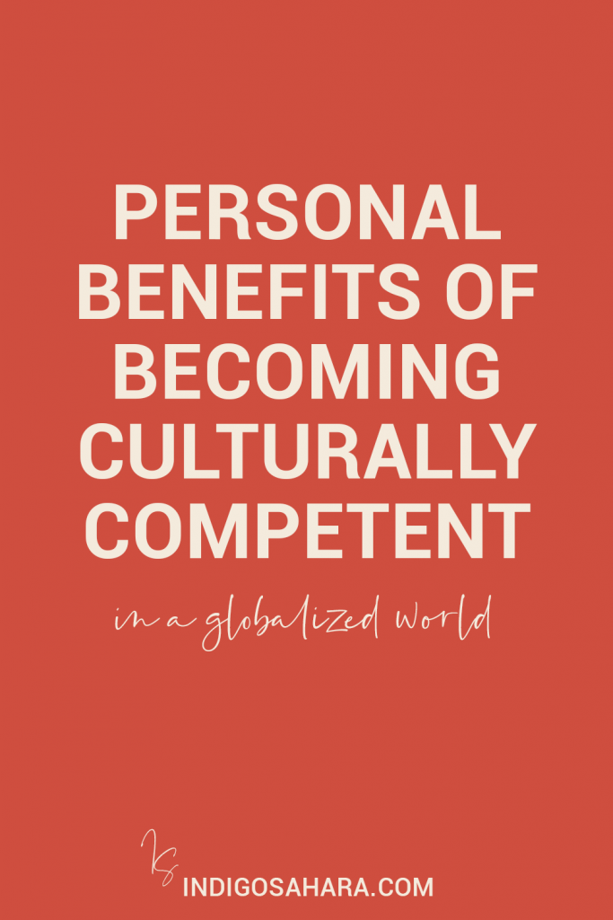 5 personal benefits of becoming culturally competent in a globalized world | Indigo Sahara